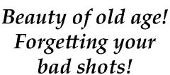 Beauty of Old Age - Forgetting your bad shots - Funny Printed Golf Balls | Best4Balls