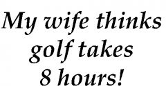 My Wife Thinks Golf Takes 8 Hours | Best4Balls